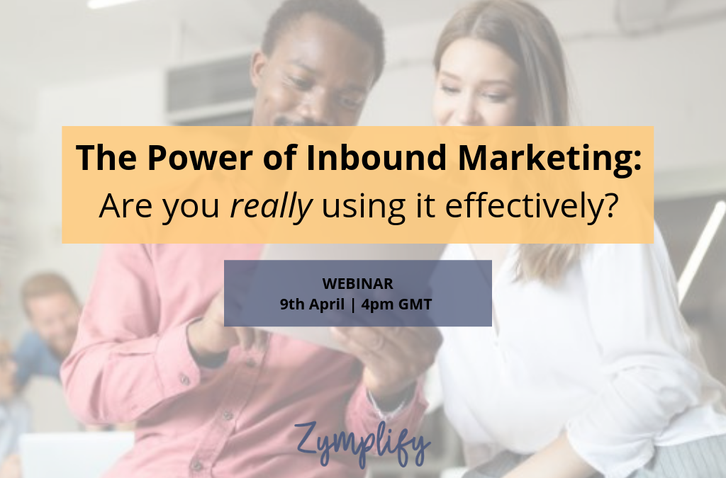 WEBINAR | The power of inbound marketing: Are you really using it effectively?