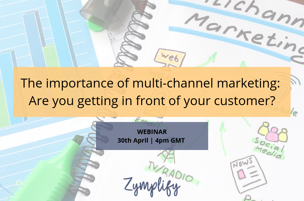 WEBINAR | The importance of multi-channel marketing: Are you getting in front of your customer?