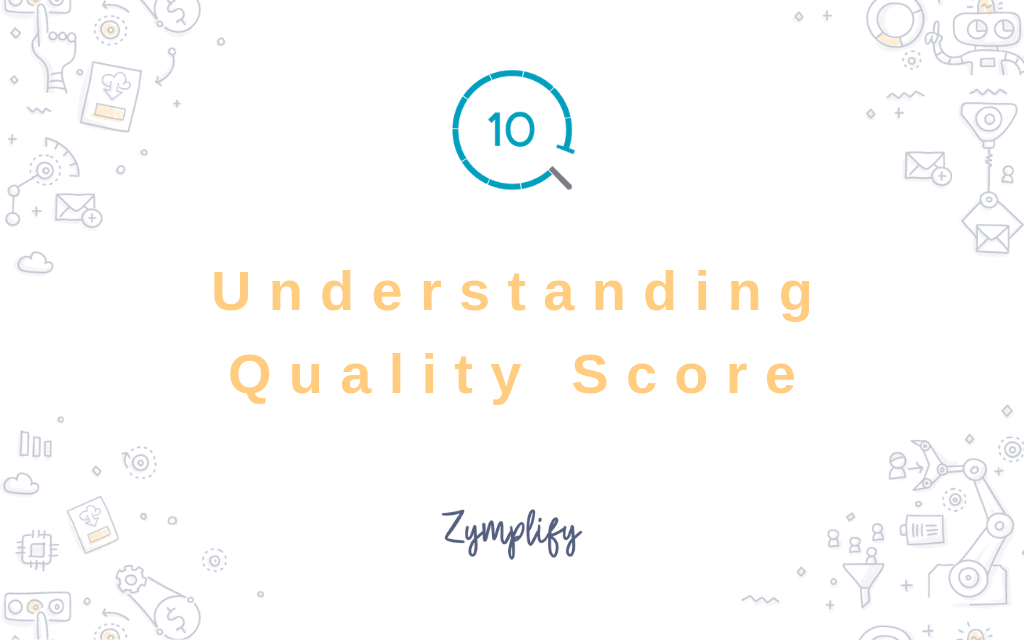 Understanding Quality Score – All you need to know