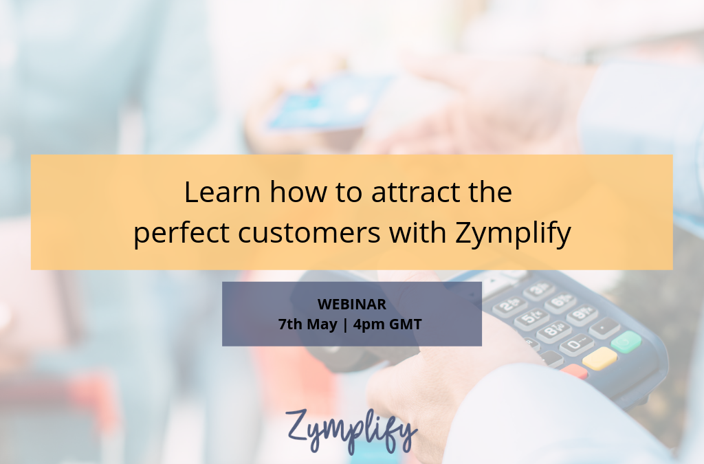 WEBINAR | Learn how to attract the perfect customers with Zymplify