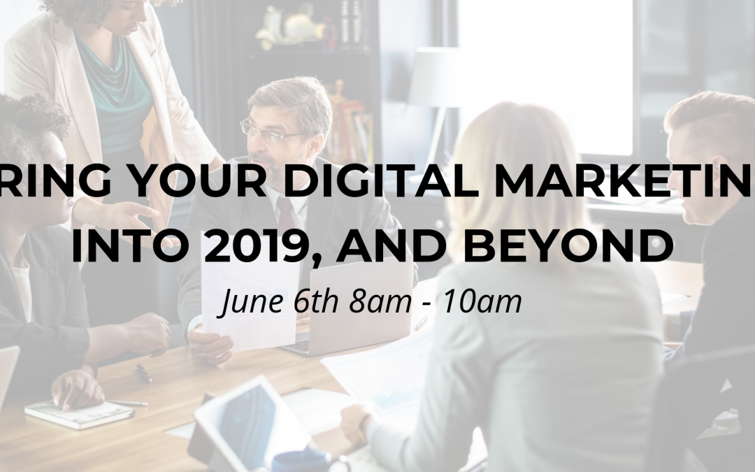 WORKSHOP | Bring Your Digital Marketing into 2019, and Beyond